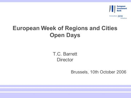 European Week of Regions and Cities Open Days T.C. Barrett Director Brussels, 10th October 2006.