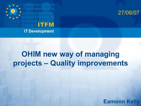 OHIM new way of managing projects – Quality improvements Eamonn Kelly 27/06/07 IT Development.