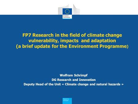 FP7 Research in the field of climate change vulnerability, impacts and adaptation (a brief update for the Environment Programme ) Wolfram Schrimpf DG Research.