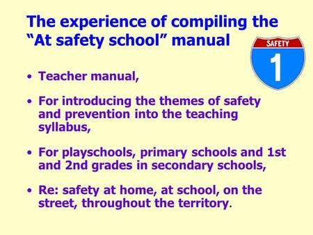 The experience of compiling the At safety school manual Teacher manual, For introducing the themes of safety and prevention into the teaching syllabus,