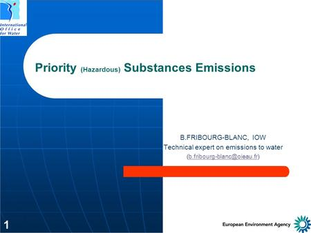 1 Priority (Hazardous) Substances Emissions B.FRIBOURG-BLANC, IOW Technical expert on emissions to water