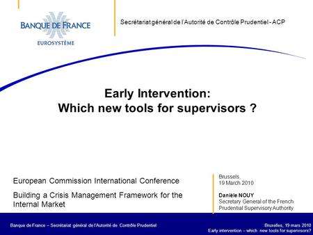 Banque de France – Secrétariat général de la Commission bancaire Bruxelles, 19 mars 2010 Early intervention – which new tools for supervisors? Banque de.