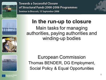Click to edit Master title style 1 In the run-up to closure Main tasks for managing authorities, paying authorities and winding-up bodies European Commission.
