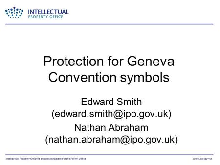 Intellectual Property Office is an operating name of the Patent Officewww.ipo.gov.uk Protection for Geneva Convention symbols Edward Smith