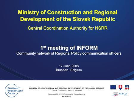 MINISTRY OF CONSTRUCTION AND REGIONAL DEVELOPMENT OF THE SLOVAK REPUBLIC Central Coordination Authority for NSRR Prievozská 2/B 825 25 Bratislava 26, Slovak.