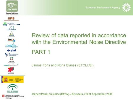 Review of data reported in accordance with the Environmental Noise Directive PART 1 Jaume Fons and Núria Blanes (ETCLUSI) Expert Panel on Noise (EPoN)
