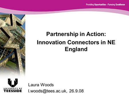Partnership in Action: Innovation Connectors in NE England Laura Woods 26.9.08.