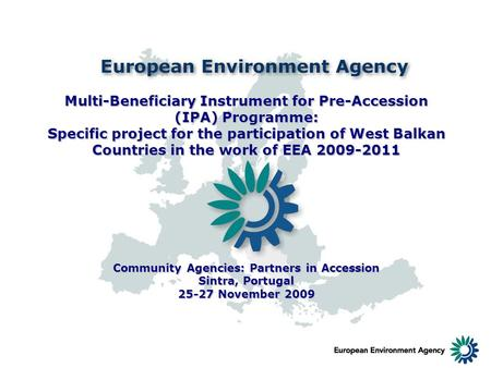 Multi-Beneficiary Instrument for Pre-Accession (IPA) Programme: Specific project for the participation of West Balkan Countries in the work of EEA 2009-2011.