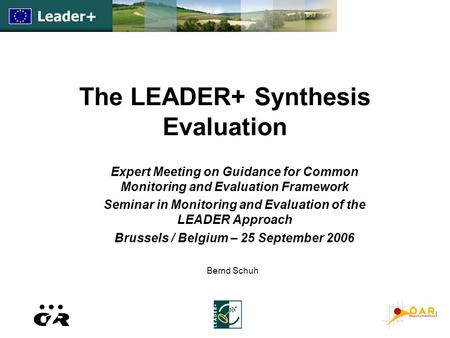The LEADER+ Synthesis Evaluation Expert Meeting on Guidance for Common Monitoring and Evaluation Framework Seminar in Monitoring and Evaluation of the.