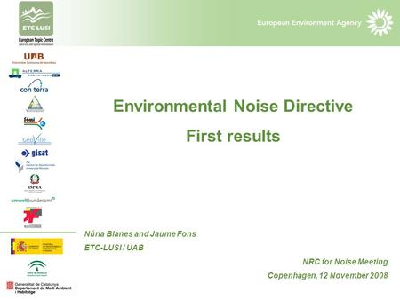 Environmental Noise Directive First results Núria Blanes and Jaume Fons ETC-LUSI / UAB NRC for Noise Meeting Copenhagen, 12 November 2008.
