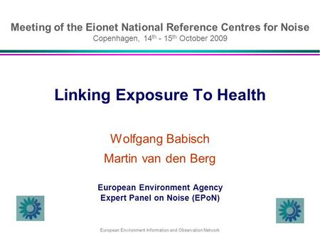 Meeting of the Eionet National Reference Centres for Noise Copenhagen, 14 th - 15 th October 2009 Linking Exposure To Health Wolfgang Babisch Martin van.