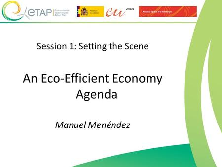 Session 1: Setting the Scene An Eco-Efficient Economy Agenda Manuel Menéndez.