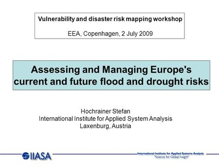 Assessing and Managing Europe's current and future flood and drought risks Vulnerability and disaster risk mapping workshop EEA, Copenhagen, 2 July 2009.