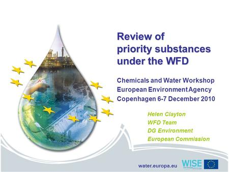 Water.europa.eu Review of priority substances under the WFD Chemicals and Water Workshop European Environment Agency Copenhagen 6-7 December 2010 Helen.
