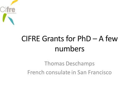 CIFRE Grants for PhD – A few numbers Thomas Deschamps French consulate in San Francisco.