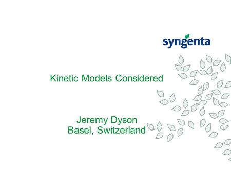 Kinetic Models Considered Jeremy Dyson Basel, Switzerland.