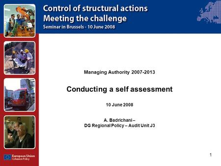 1 Managing Authority 2007-2013 Conducting a self assessment 10 June 2008 A. Badrichani – DG Regional Policy – Audit Unit J3.