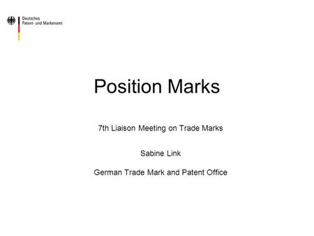 Position Marks 7th Liaison Meeting on Trade Marks Sabine Link German Trade Mark and Patent Office.