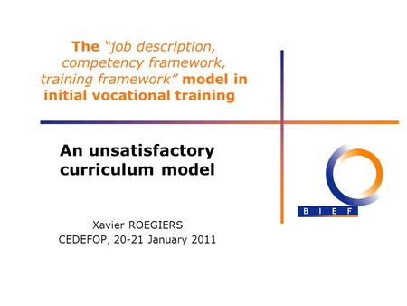 The job description, competency framework, training framework model in initial vocational training An unsatisfactory curriculum model Xavier ROEGIERS CEDEFOP,