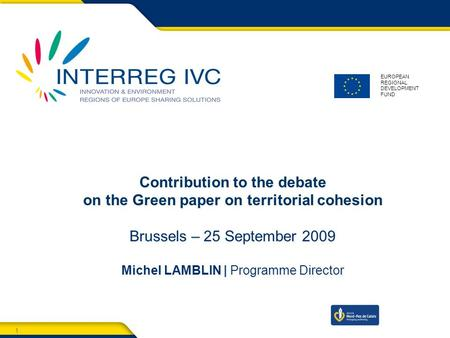1 Territorial cooperation & Territorial cohesion - Brussels - 25 September 2009 1 EUROPEAN REGIONAL DEVELOPMENT FUND Contribution to the debate on the.