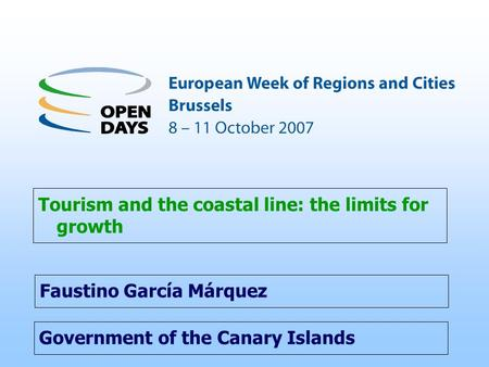 Government of the Canary Islands Tourism and the coastal line: the limits for growth Faustino García Márquez.