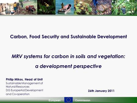 EuropeanCommission Carbon, Food Security and Sustainable Development Carbon, Food Security and Sustainable Development MRV systems for carbon in soils.