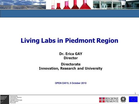 1 1 Living Labs in Piedmont Region Dr. Erica GAY Director Directorate Innovation, Research and University OPEN DAYS, 5 October 2010.