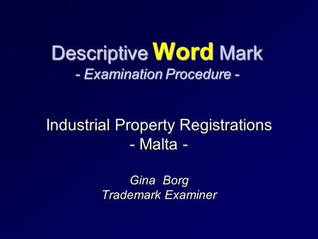Descriptive Word Mark - Examination Procedure - Industrial Property Registrations - Malta - Gina Borg Trademark Examiner.