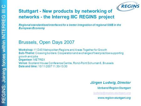 REGINS: Joining forces within INTERREG III C Stuttgart - New products by networking of networks - the Interreg IIIC REGINS project Regional standardised.