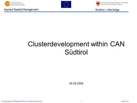 Version 3 Südtirol – Alto Adige Applied Spatial Management Co-financed by DG Regional Policy, Innovative Actions Unit 1 Clusterdevelopment within CAN Südtirol.