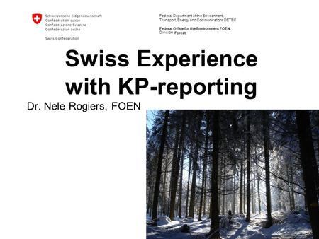 Federal Department of the Environment, Transport, Energy and Communications DETEC Federal Office for the Environment FOEN Forest Swiss Experience with.