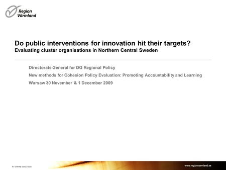 Www.regionvarmland.se Do public interventions for innovation hit their targets? Evaluating cluster organisations in Northern Central Sweden Directorate.