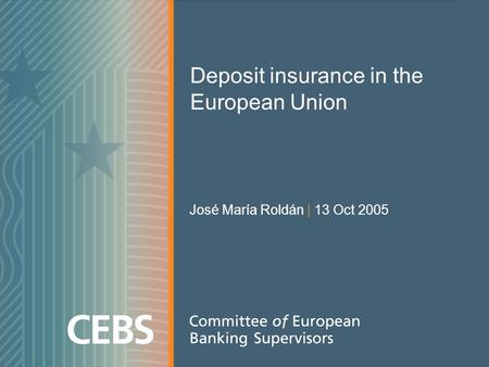 Deposit insurance in the European Union José María Roldán | 13 Oct 2005.
