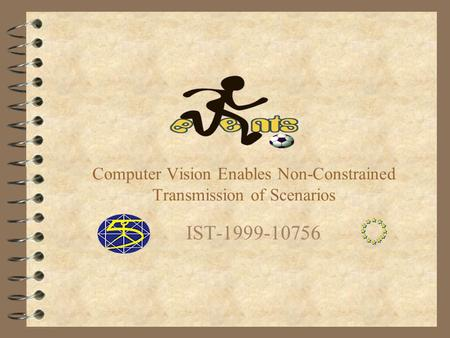 Computer Vision Enables Non-Constrained Transmission of Scenarios IST-1999-10756.