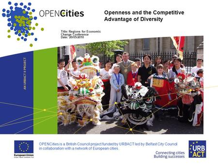 Title: Regions for Economic Change Conference Date: 20/05/2010 Openness and the Competitive Advantage of Diversity OPENCities is a British Council project.