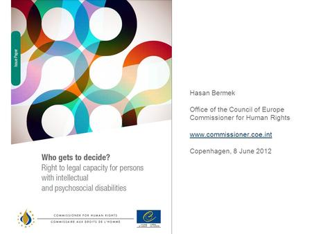 Hasan Bermek Office of the Council of Europe Commissioner for Human Rights www.commissioner.coe.int Copenhagen, 8 June 2012.