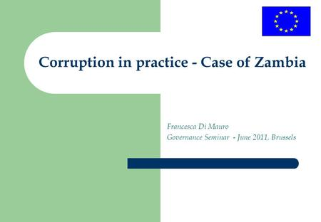 Corruption in practice - Case of Zambia Francesca Di Mauro Governance Seminar - June 2011, Brussels.