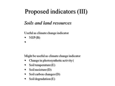 Proposed indicators (III) Soils and land resources Useful as climate change indicator wNEP (B) w Might be useful as climate change indicator wChange in.