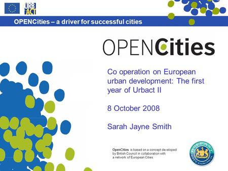 OpenCities is based on a concept developed by British Council in collaboration with a network of European Cities. OPENCities – a driver for successful.