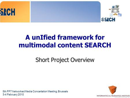 5th FP7 Networked Media Concertation Meeting, Brussels 3-4 February 2010 A unIfied framework for multimodal content SEARCH Short Project Overview.