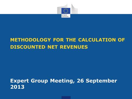 METHODOLOGY FOR THE CALCULATION OF DISCOUNTED NET REVENUES Expert Group Meeting, 26 September 2013.
