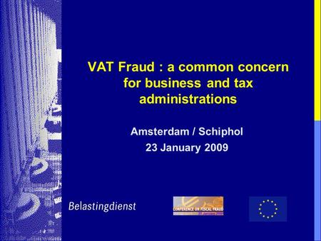 VAT Fraud : a common concern for business and tax administrations Amsterdam / Schiphol 23 January 2009.