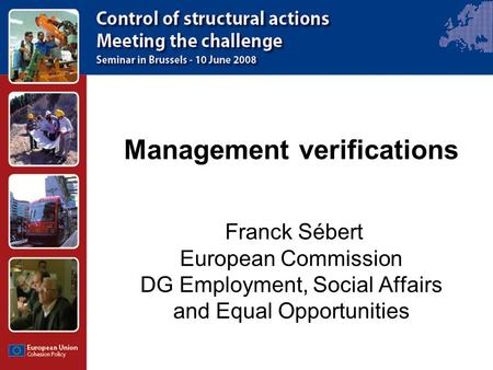 Management verifications Franck Sébert European Commission DG Employment, Social Affairs and Equal Opportunities.