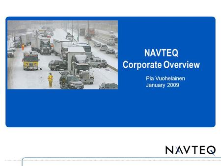 NAVTEQ Corporate Overview Pia Vuohelainen January 2009.