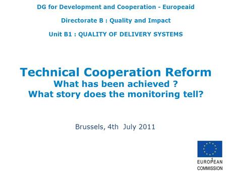 1 DG for Development and Cooperation - Europeaid Directorate B : Quality and Impact Unit B1 : QUALITY OF DELIVERY SYSTEMS Technical Cooperation Reform.