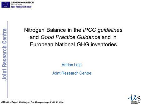 JRC-AL – Expert Meeting on Cat.4D reporting – 21/22.10.2004 Nitrogen Balance in the IPCC guidelines and Good Practice Guidance and in European National.