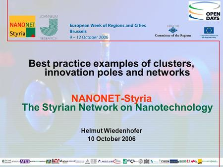 Best practice examples of clusters, innovation poles and networks NANONET-Styria The Styrian Network on Nanotechnology Helmut Wiedenhofer 10 October 2006.