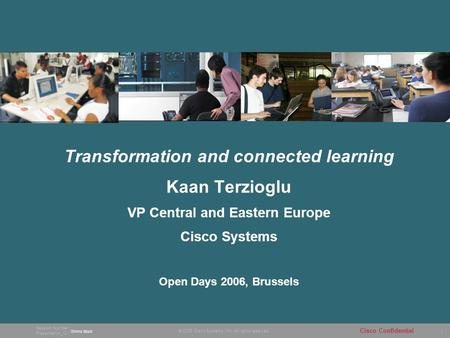1 © 2005 Cisco Systems, Inc. All rights reserved. Session Number Presentation_ID Cisco Confidential Transformation and connected learning Kaan Terzioglu.