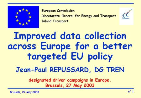 N° 1 Brussels, 27 May 2003 European Commission Directorate-General for Energy and Transport Inland Transport Improved data collection across Europe for.
