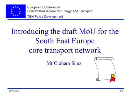 European Commission Directorate-General for Energy and Transport n°126/6/2003 TEN Policy Development Introducing the draft MoU for the South East Europe.